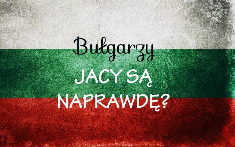 BULGARZY 768x480 - Jacy NAPRAWDĘ są Bułgarzy?