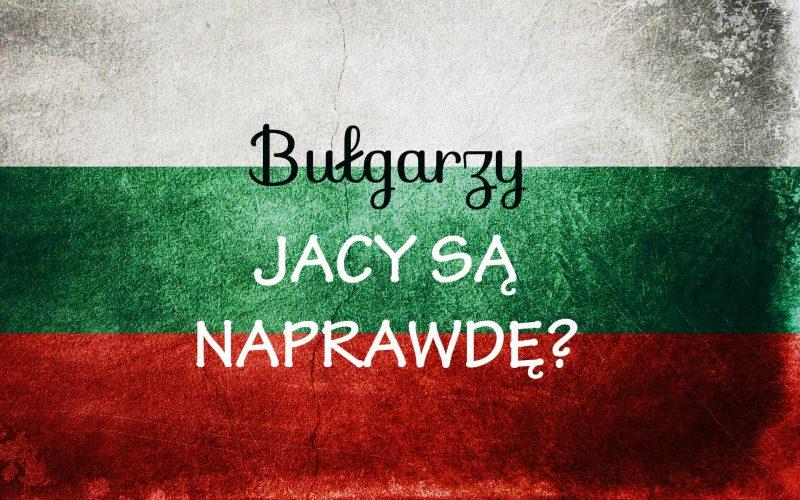 BULGARZY - Jacy NAPRAWDĘ są Bułgarzy?
