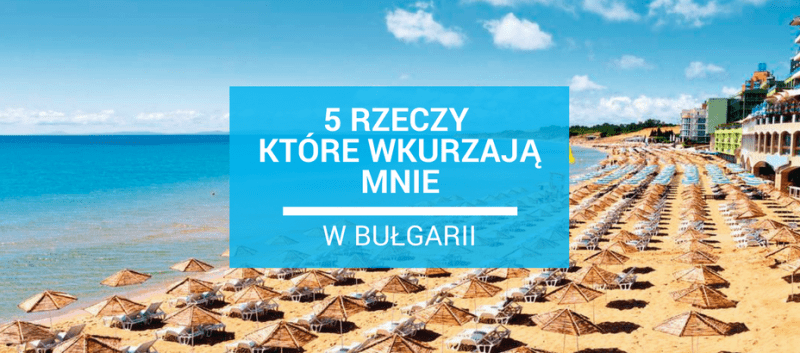 5 rzeczy, które wkurzają mnie w Bułgarii